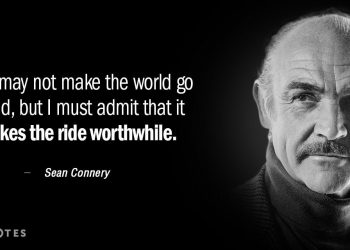 Sean Connery Quote Love May Not Make The World Go Round